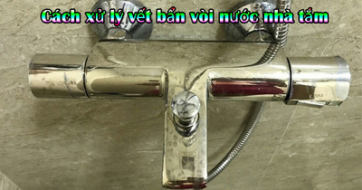Cách xử lý hiệu quả nhanh vòi nước nhà tắm bẩn mất thẩm mỹ đơn giản