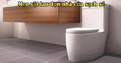 Mẹo vặt lau dọn nhà cửa sạch sẽ giữ sức khỏe gia đình