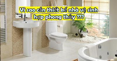 Tại sao cần xây nhà vệ sinh hợp phong thủy ?